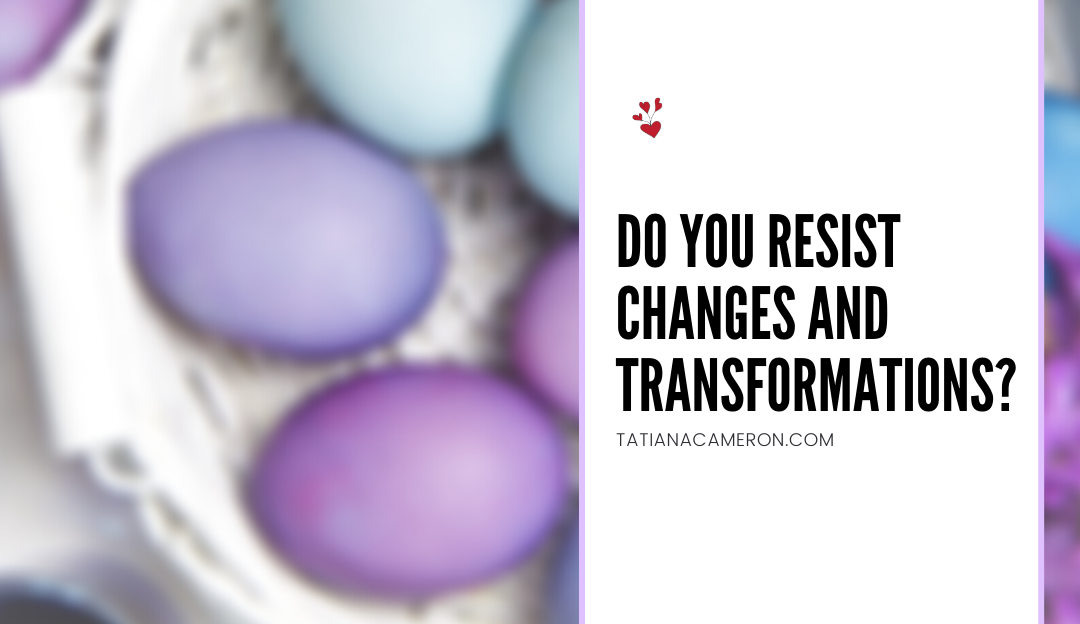 Do You Resist Changes and Transformations?