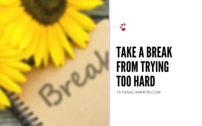 Take a Break From Trying Too Hard