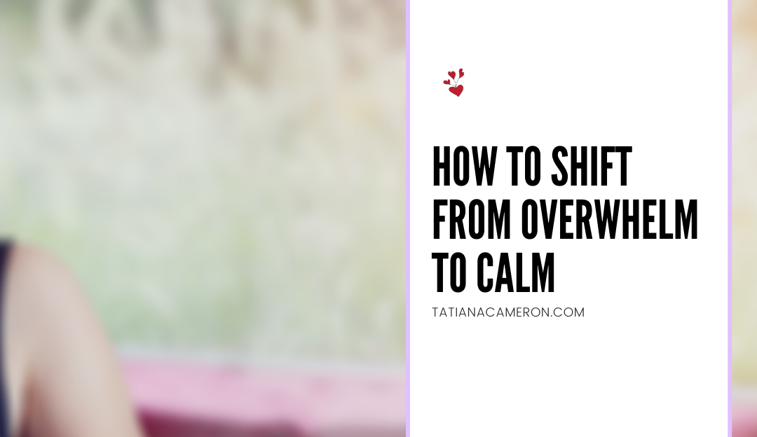 Shift From Overwhelm to Calm