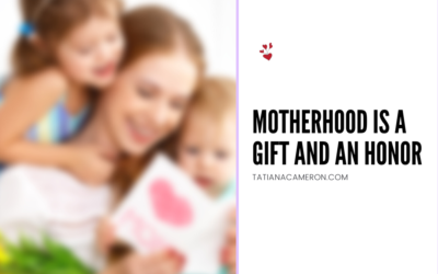 Motherhood Is a Gift and An Honor