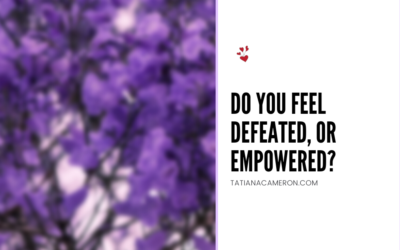 Do You Feel Defeated, or Empowered?